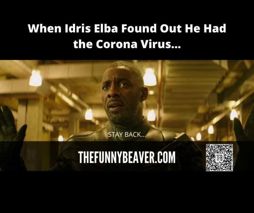 famous people covid memes - idris elba stay back