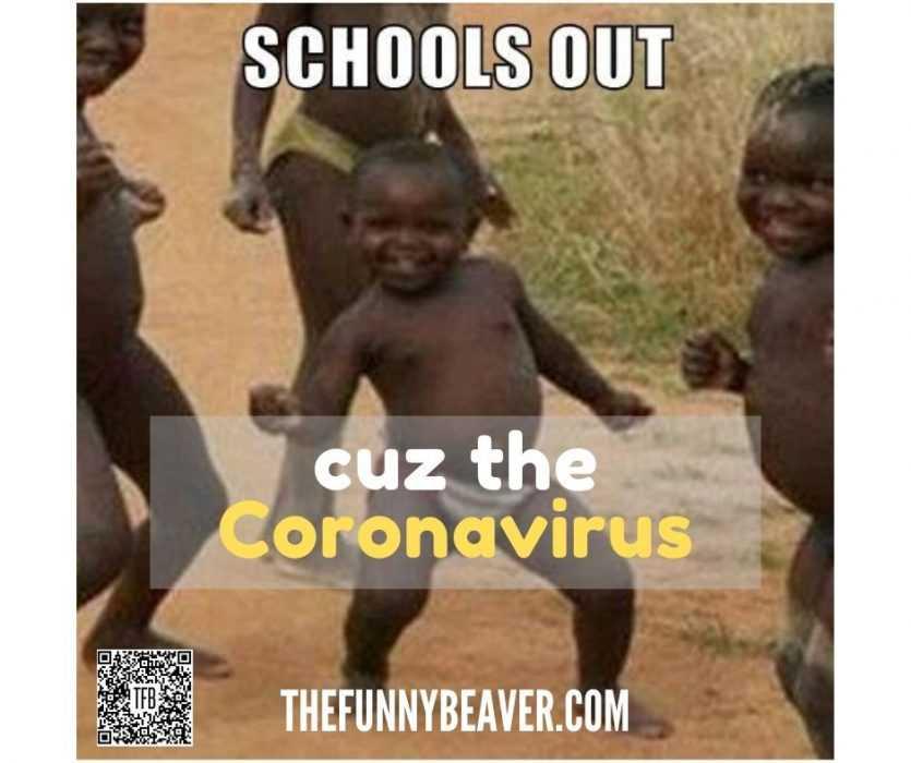 Funny School Canceled For Coronavirus Memes - Schools Out Cuz The Coronavirus