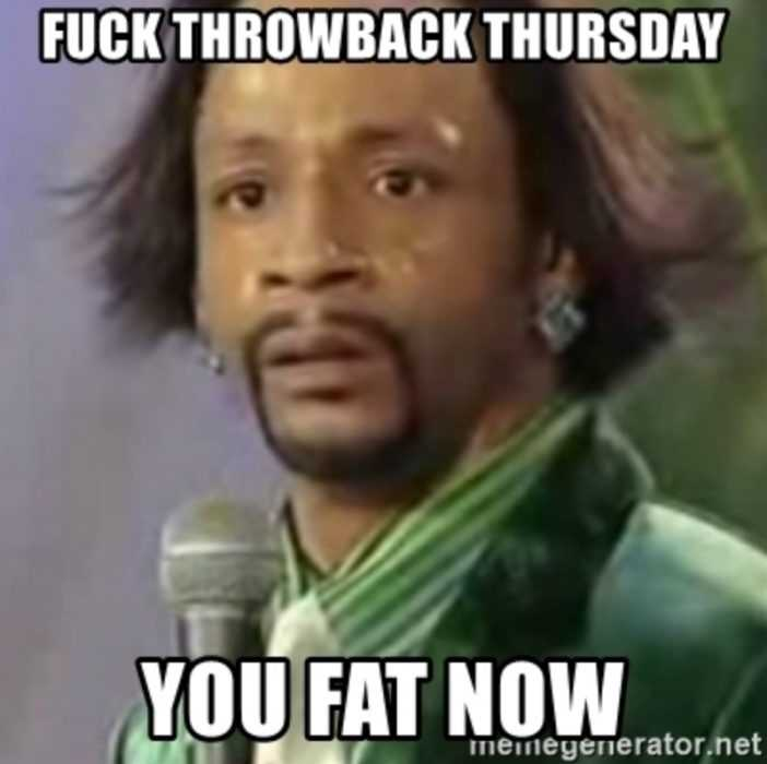 throwback thursdays memes - you fat now