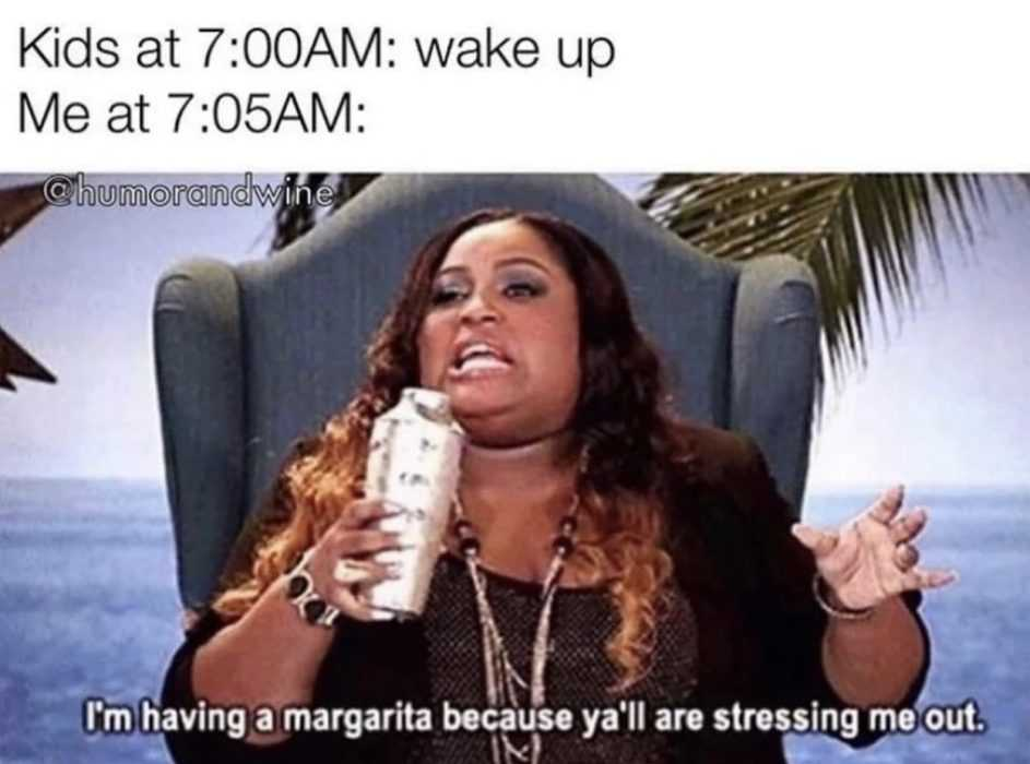 homeschooling memes - resorting to margaritas early mornings to calm nerves before home school