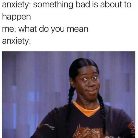 memes about anxiety - something bad