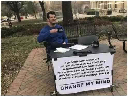 Lysol Memes Bleach Memes and Disinfectant Memes - man with booth asking people to change his mind