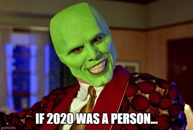 2020 memes - 2020 as a person would be the mask character meme