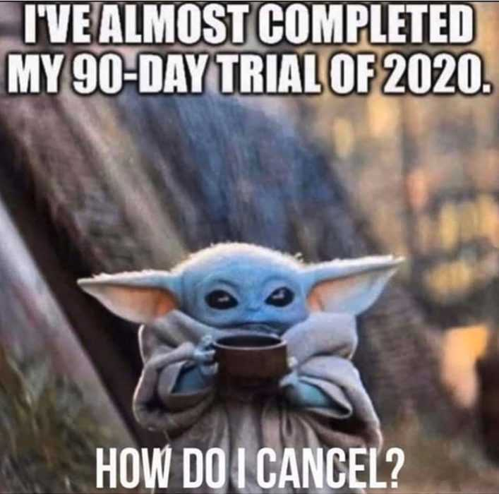 2020 memes - 2020 meme depicting baby yoda wanting to cancel on 90 day trial of 2020