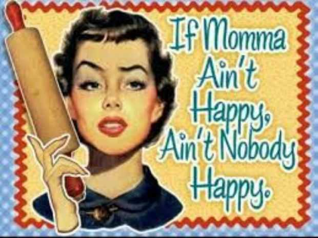 mothers day memes - mom meme about how if a mom ain't happy, no one is happy