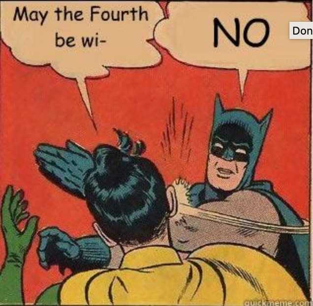 star wars day memes - may the 4th be with you memes - what batman would do if robin said it