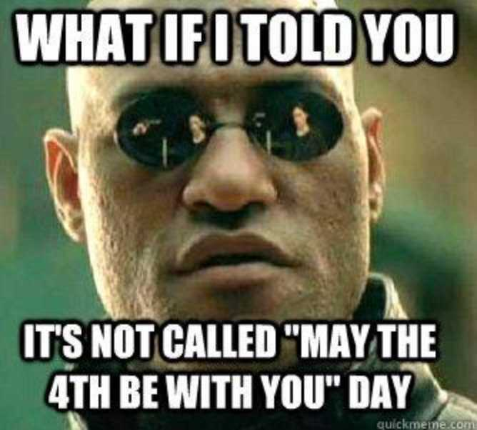 star wars day memes - may the 4th be with you memes - meme showing what the would happen in the matrix on this day