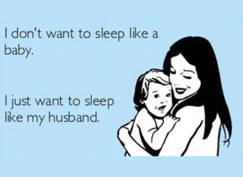 mothers day memes - mom meme about how she doesn't want to sleep like a baby, just like a husband