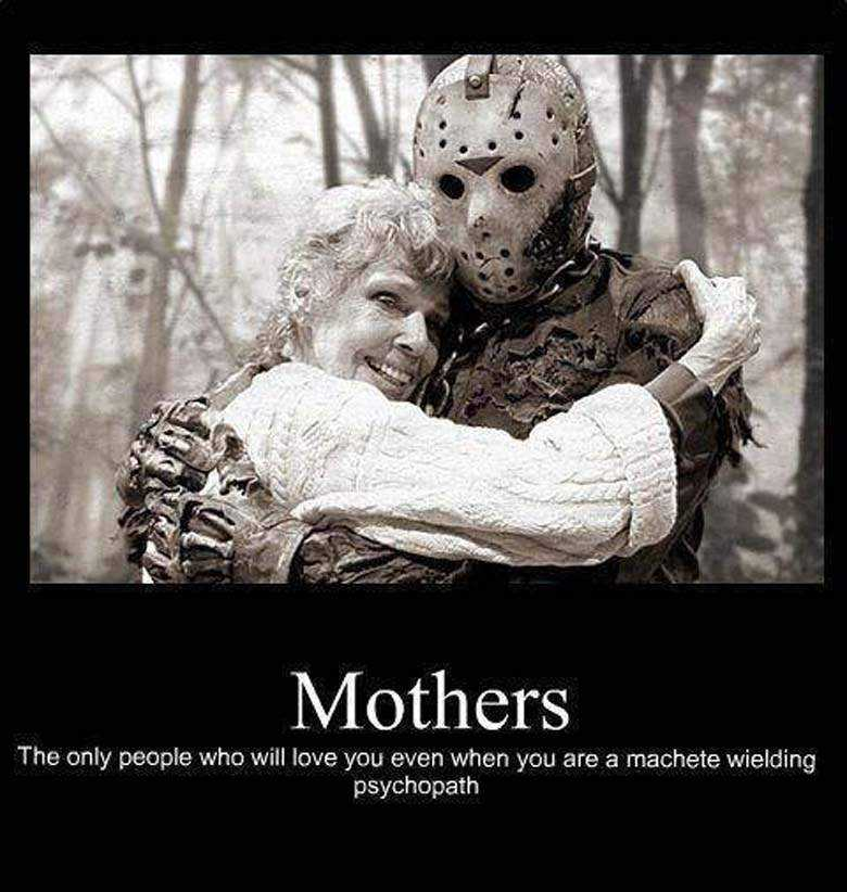 mothers day memes - mom meme about how even jason from friday the 13th has a mom
