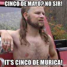 cinco de mayo memes - cinco de mayo meme showing a redneck renaming cinco de murica