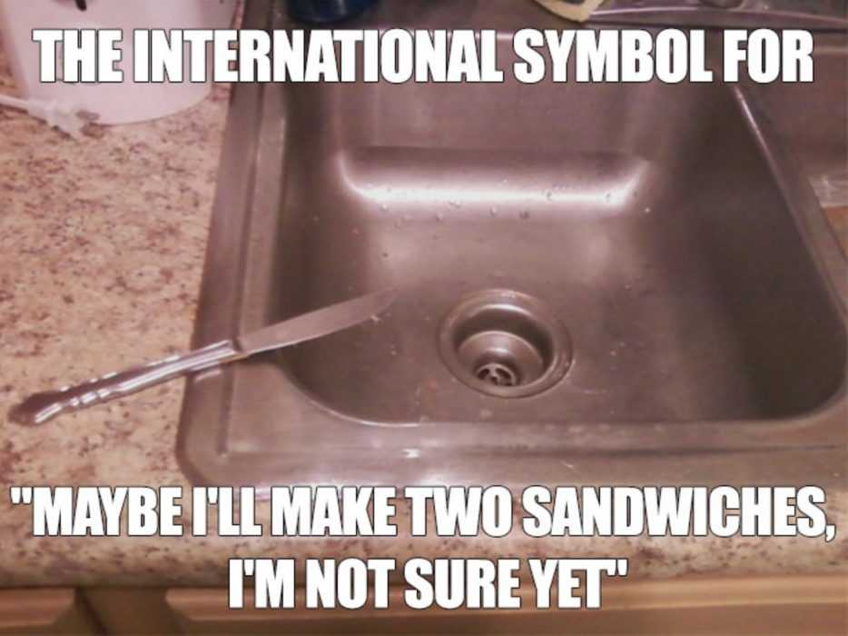 meme featuring a knife half hanging over sink as the symbol of maybe i'll make 2 sandwiches but i'm not sure yet