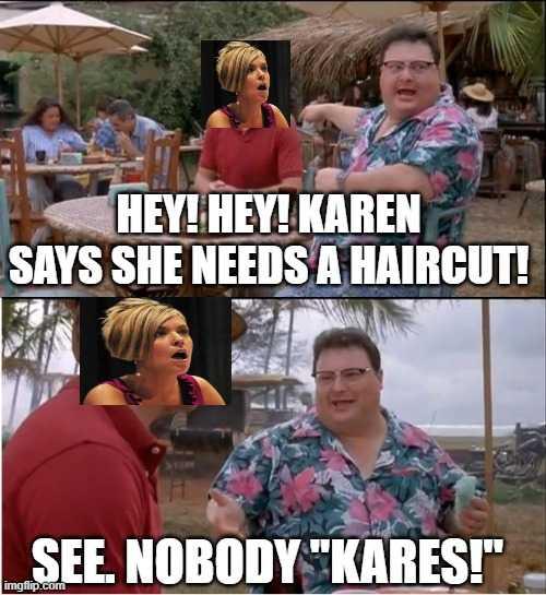 karen coronavirus memes - nobody cares about karen's hair