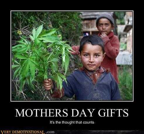 mothers day memes - mom meme about how a child gives mom weed for mother's day