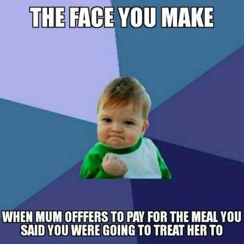 mothers day memes - mom meme about how you are happy when your mom wants to pay for a meal on mother's day