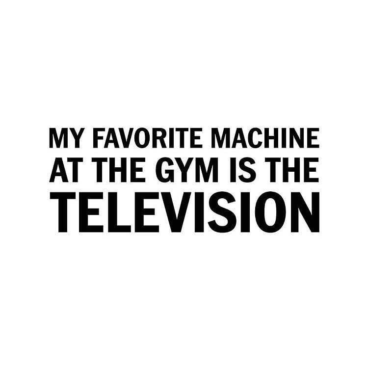 quote about the favorite machine in the gym
