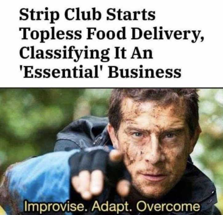 meme of bear grills saying adapt to a strip club starting topless food delivery to adapt