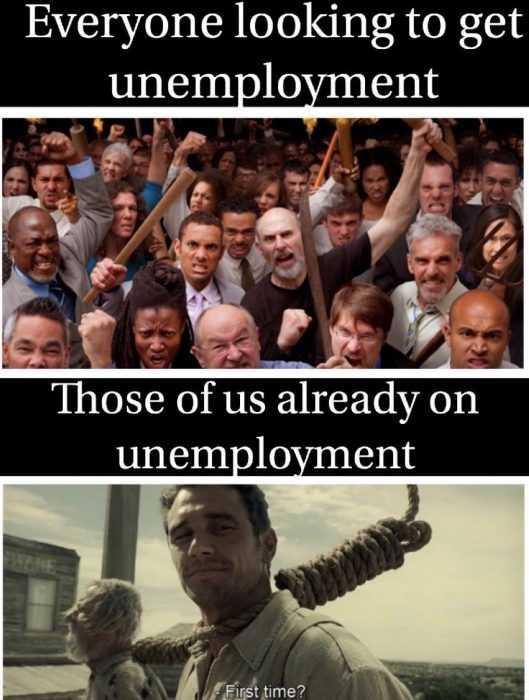unemployment memes - first time unemployment meme