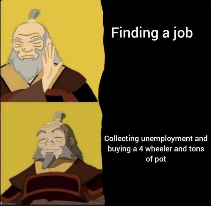 unemployment memes - not wanting to find a job meme