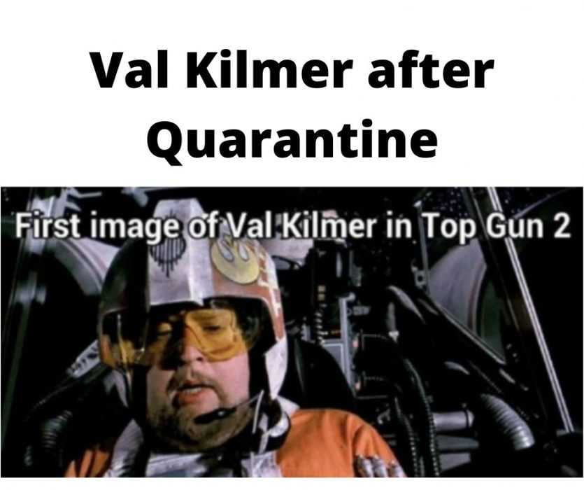 meme showing a plump pilot from star wars captioned as val kilmer after quarantine