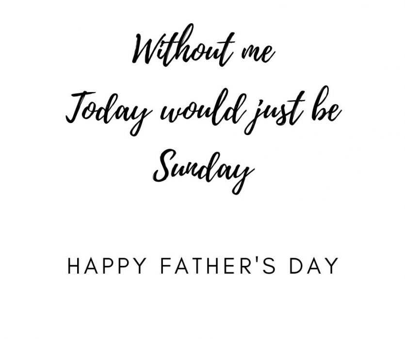 Without Me Today Would Be Sunday Fathers Day Card