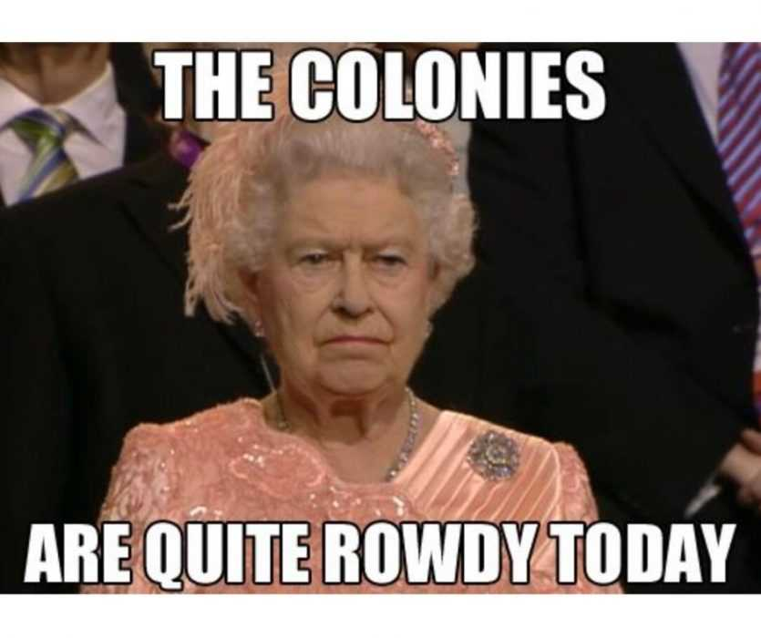 the queen looking stern with caption the colonies are quote rowdy today on 4th of july meme