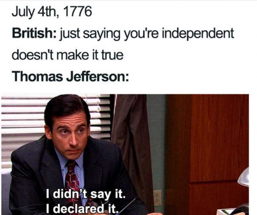 steve carrell captioned saying i didn't say it, i declared it in response to the british saying just saying you're independent doesn't make it true meme