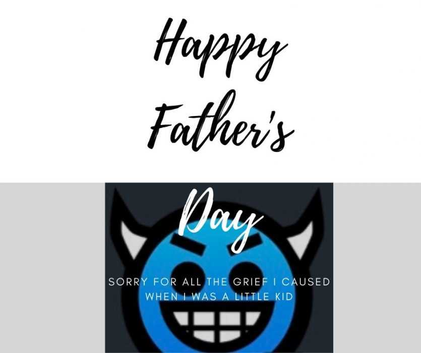 Happy Father's Day Sorry For Causing You Grief When I Was A Kid Card