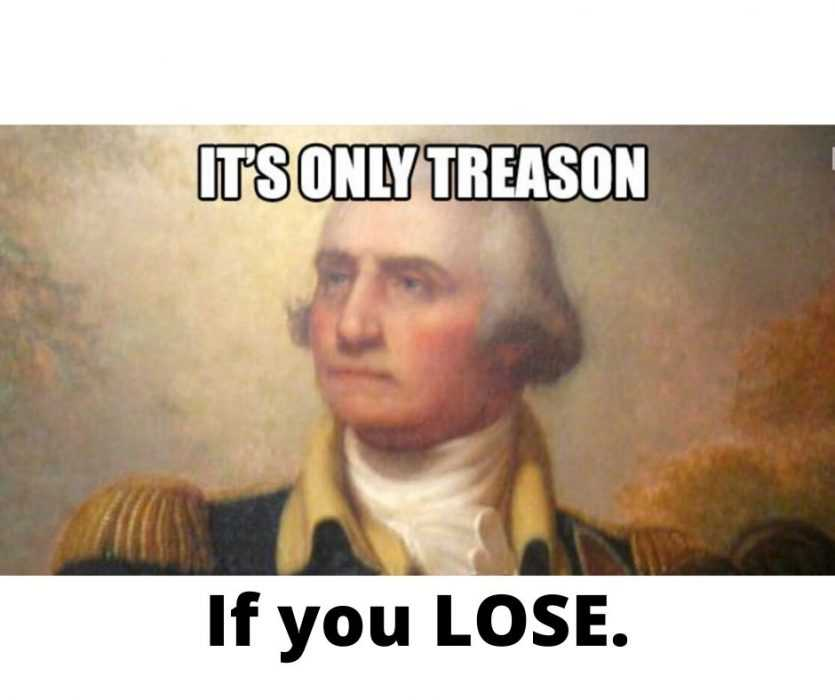 painting of george washington with caption it's only treason if you lose meme.