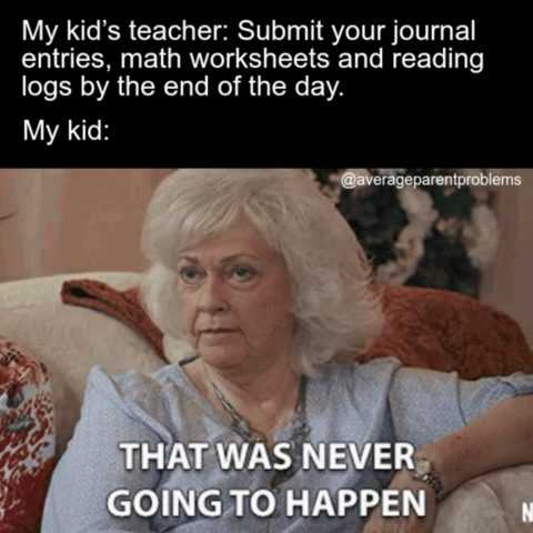 31 Funny Back To School Memes - never gonna happen