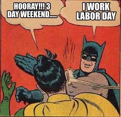 Funny Labor Day Memes batman works Labor Day