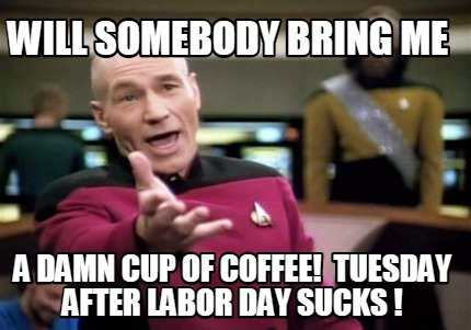 Funny Labor Day Memes coffee for Tuesday after Labor Day