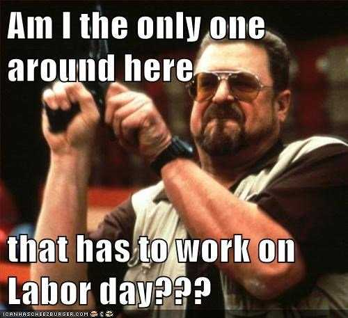 Funny Labor Day Memes working on Labor Day