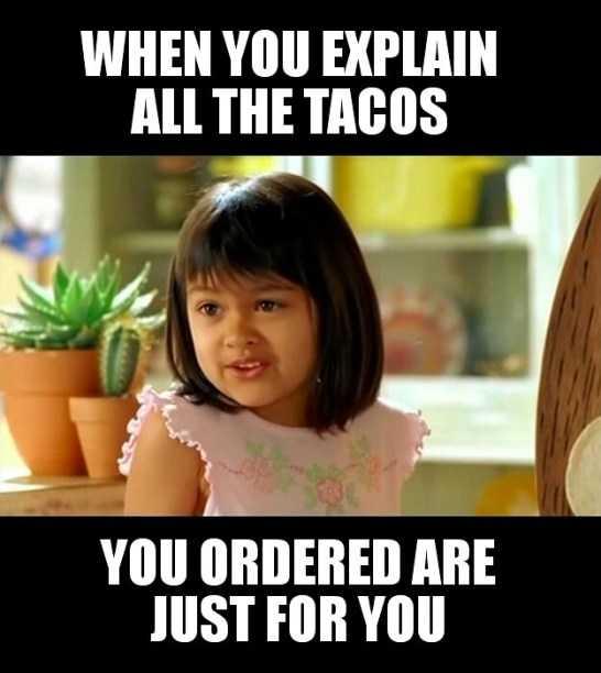 hilarious taco meme - taco all ordered