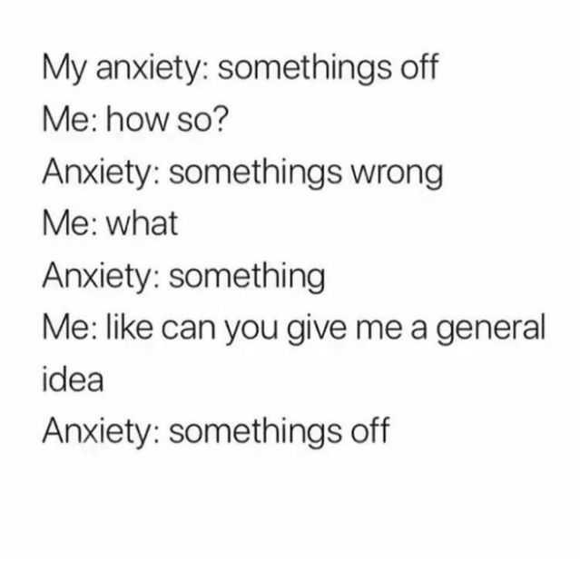 Hilarious Anxiety Meme - Something's Wrong