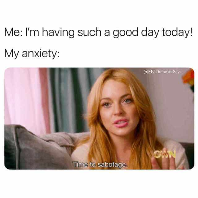 Funny Anxiety Memes - Can't Let A Good Day Go To Waste