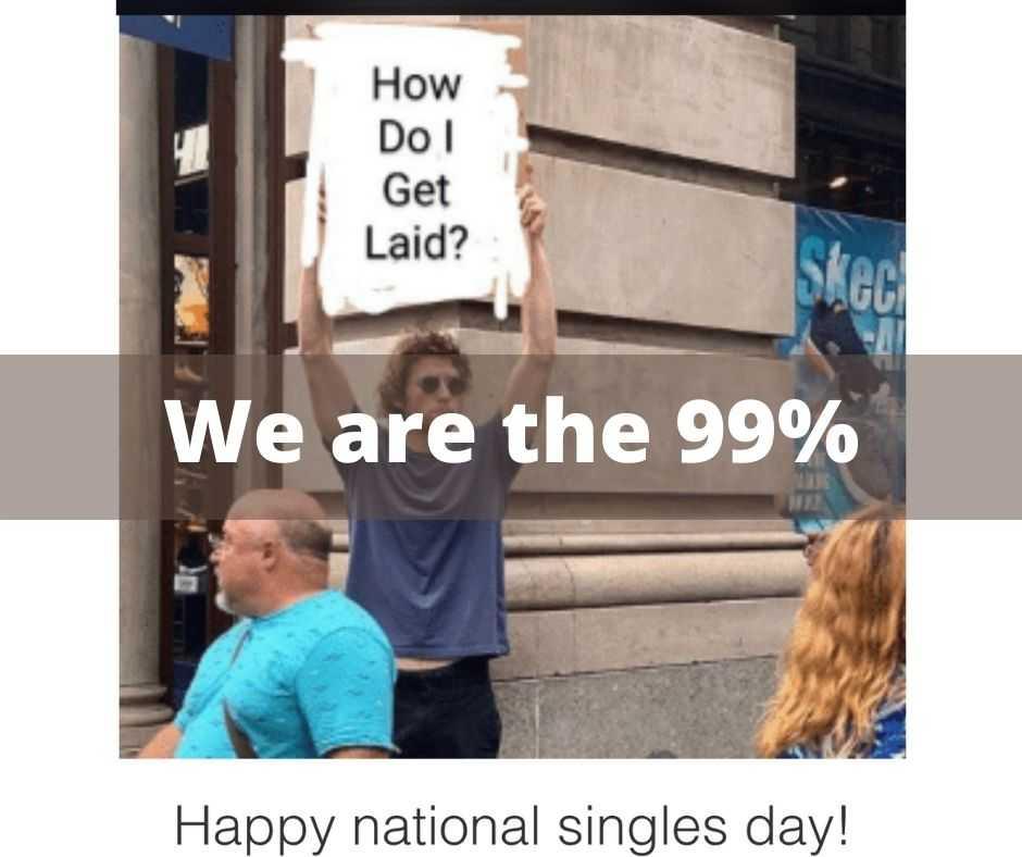 single days memes - 99% singles