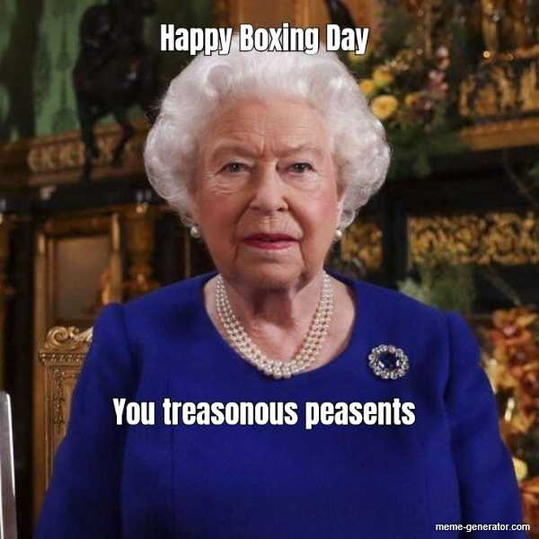 Boxing Day Meme - enjoy your treason while you can
