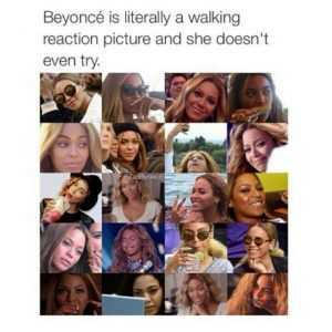 Relatable Queen Bey Memes - Reaction Picture